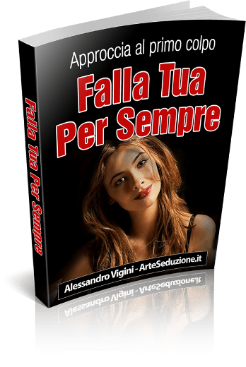 Falla Tua Per Sempre - Come Far Innamorare Una Donna